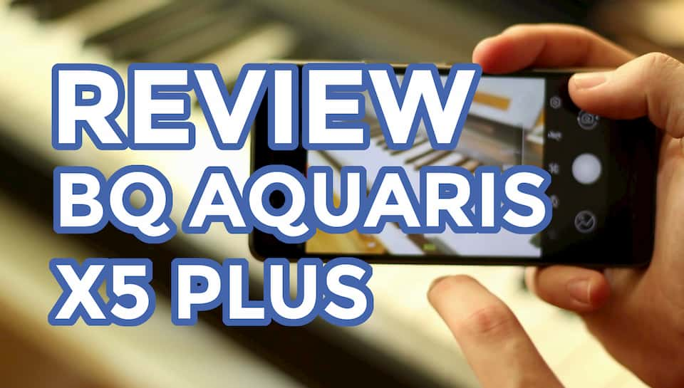 Análisis BQ Aquaris X5 Plus